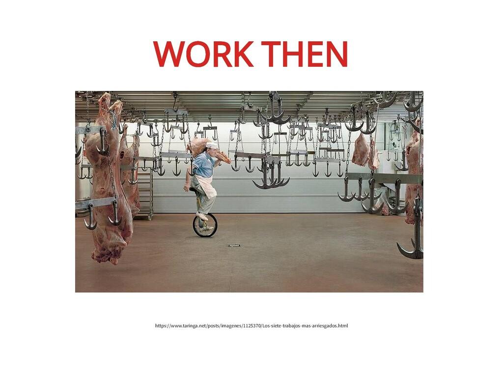 WORK THEN WORK THEN https://www.taringa.net/pos...