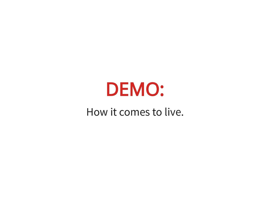 DEMO: DEMO: How it comes to live.