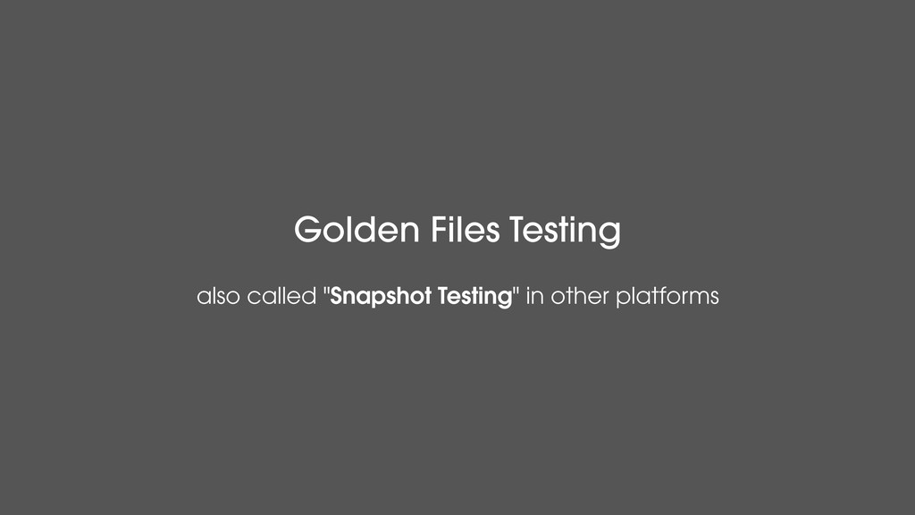 "Golden Files Testing also called ""Snapshot Test..."