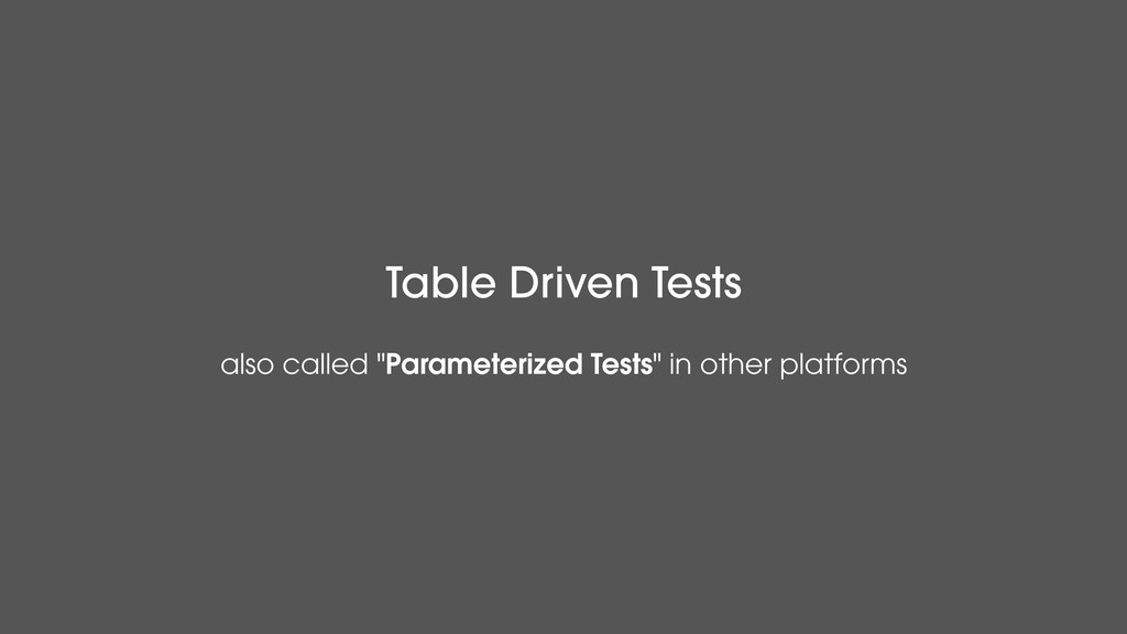 "Table Driven Tests also called ""Parameterized T..."