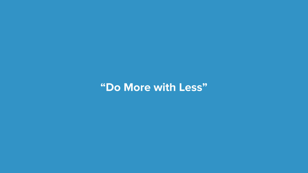 """""""Do More with Less"""""""