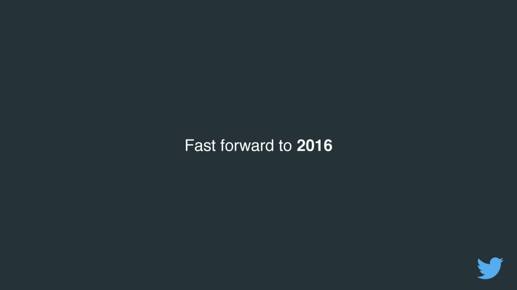 Fast forward to 2016