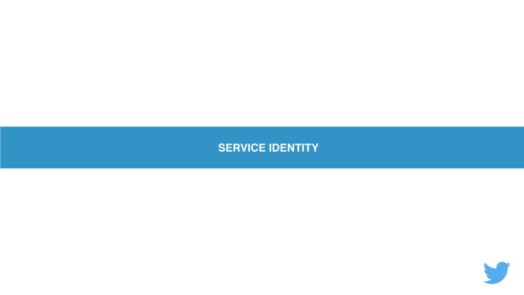 SERVICE IDENTITY