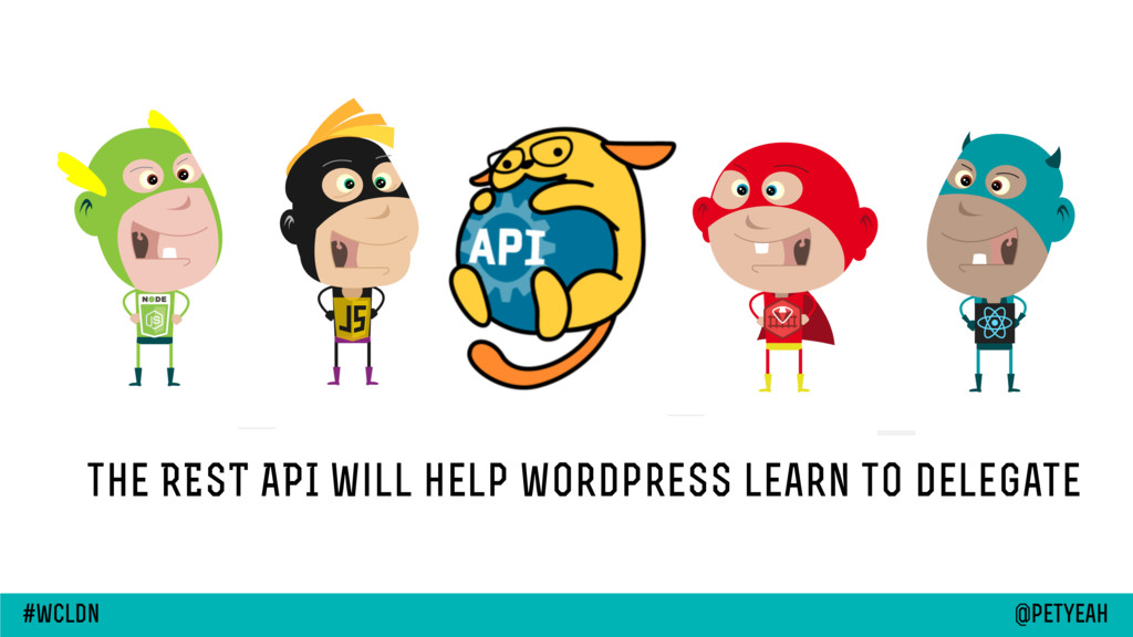 the REST API will help wordpress learn to deleg...