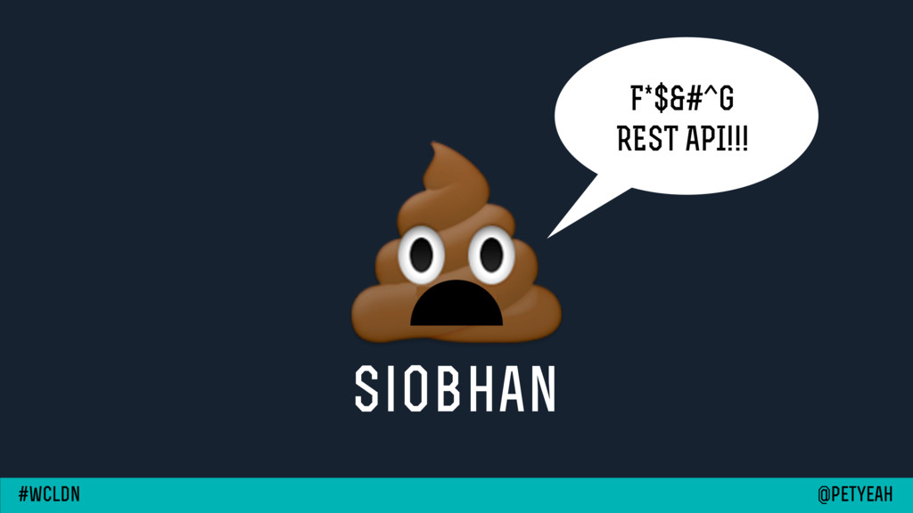 siobhan F*$&#^G REST API!!! @petyeah #wcldn