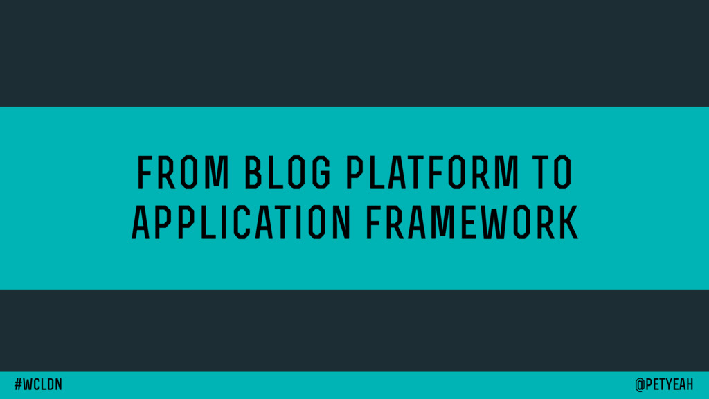 from blog platform to application framework @pe...