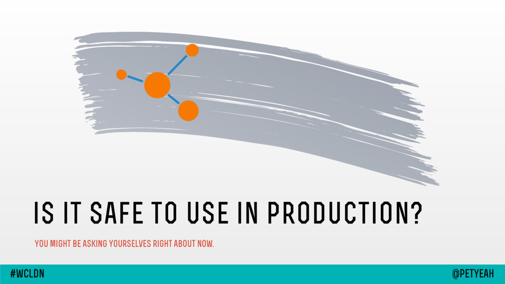 is it safe to use in production? you might be a...
