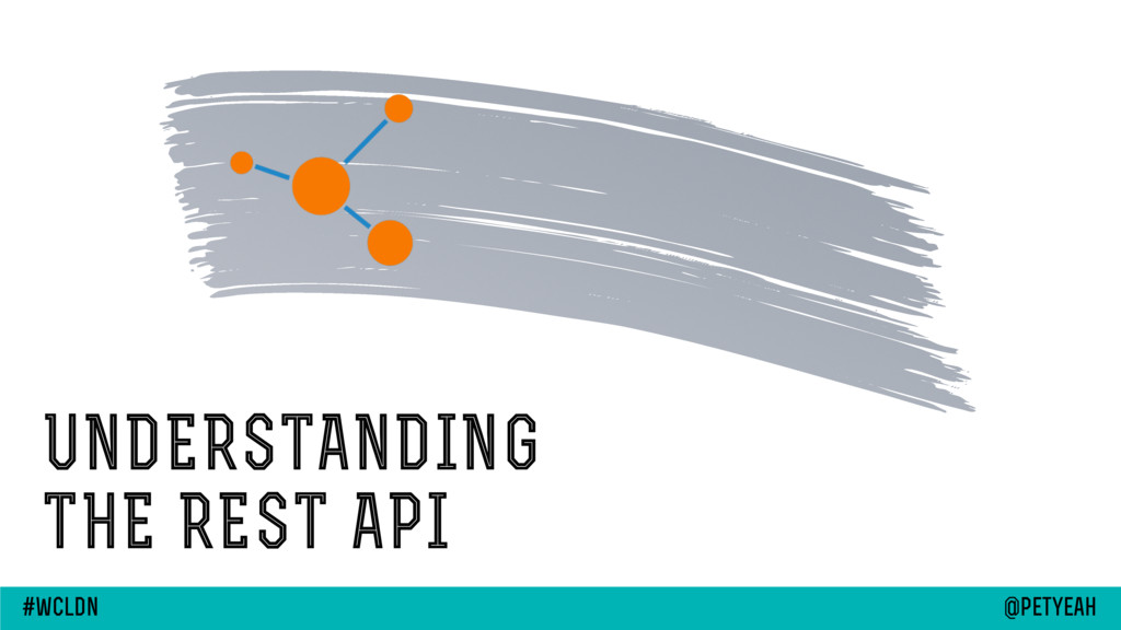 UNDERSTANDING THE REST API @petyeah #wcldn