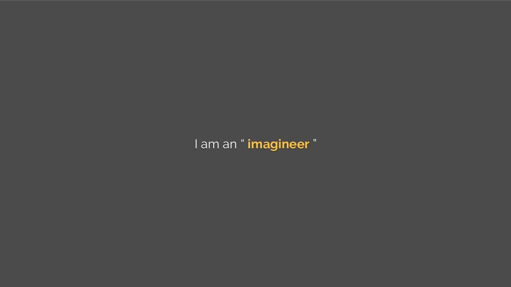 """I am an """" imagineer """""""