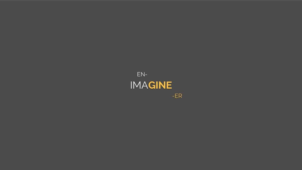 IMAGINE -ER EN-