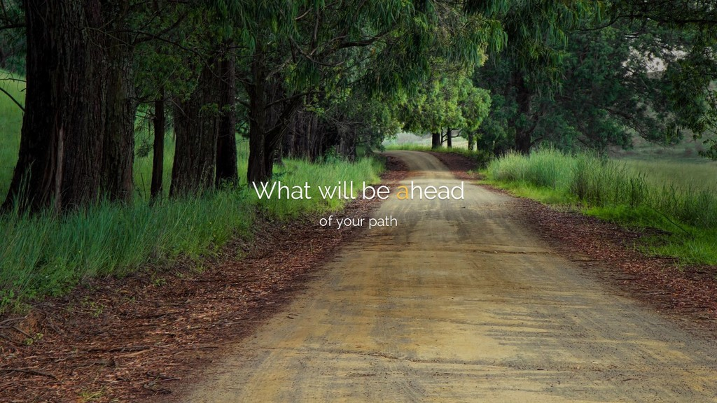 What will be ahead of your path