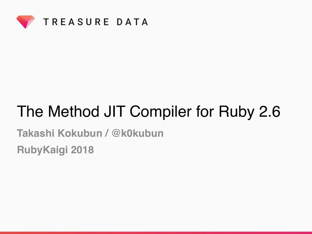 T R E A S U R E D A T A The Method JIT Compiler...
