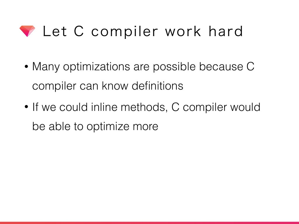 • Many optimizations are possible because C com...