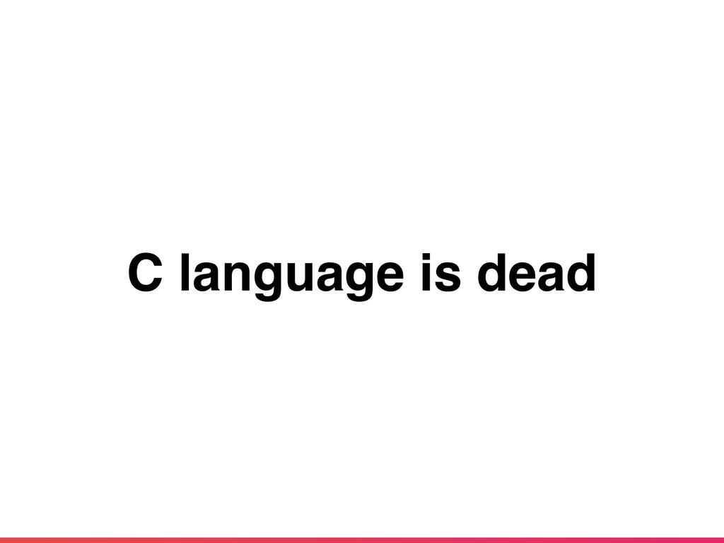 C language is dead