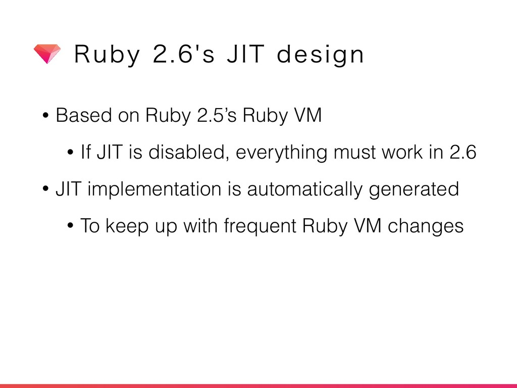 • Based on Ruby 2.5's Ruby VM • If JIT is disab...