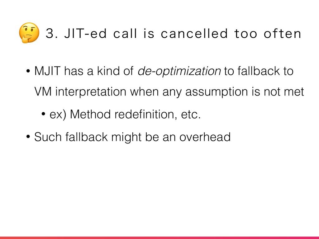 • MJIT has a kind of de-optimization to fallbac...