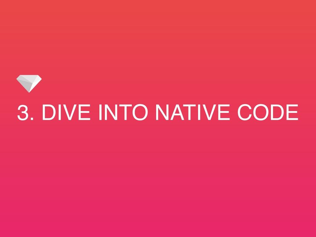 3. DIVE INTO NATIVE CODE