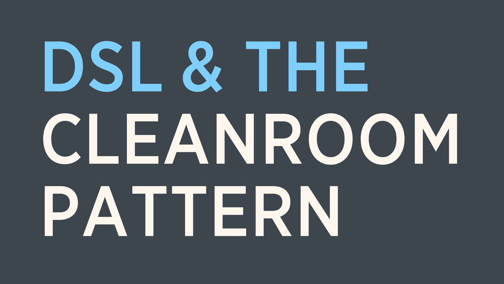 DSL & THE CLEANROOM PATTERN