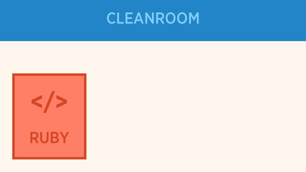 </> RUBY CLEANROOM