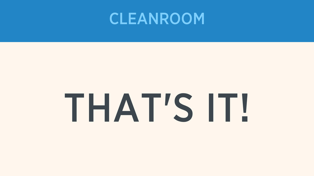 CLEANROOM THAT'S IT!