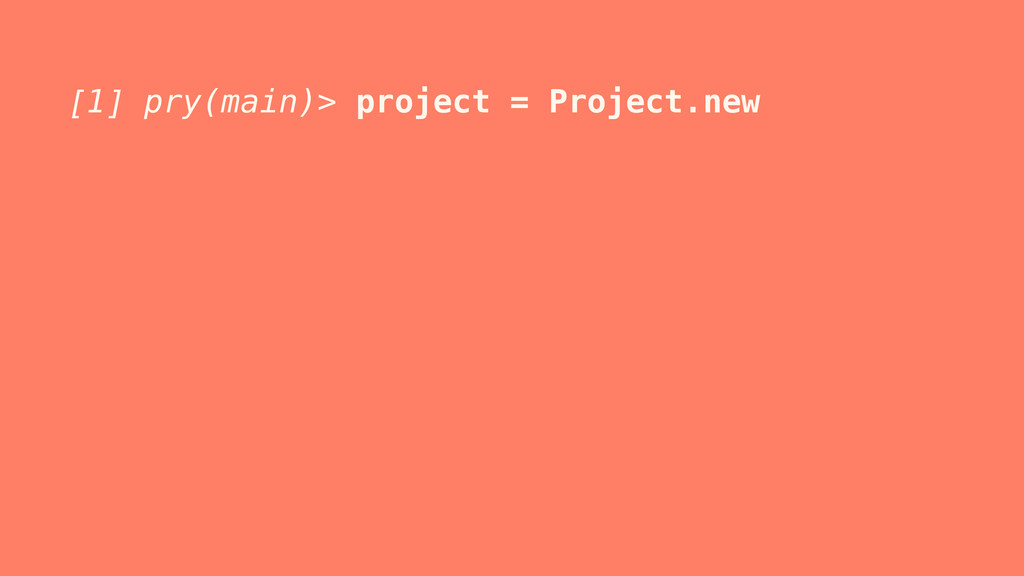 [1] pry(main)> project = Project.new