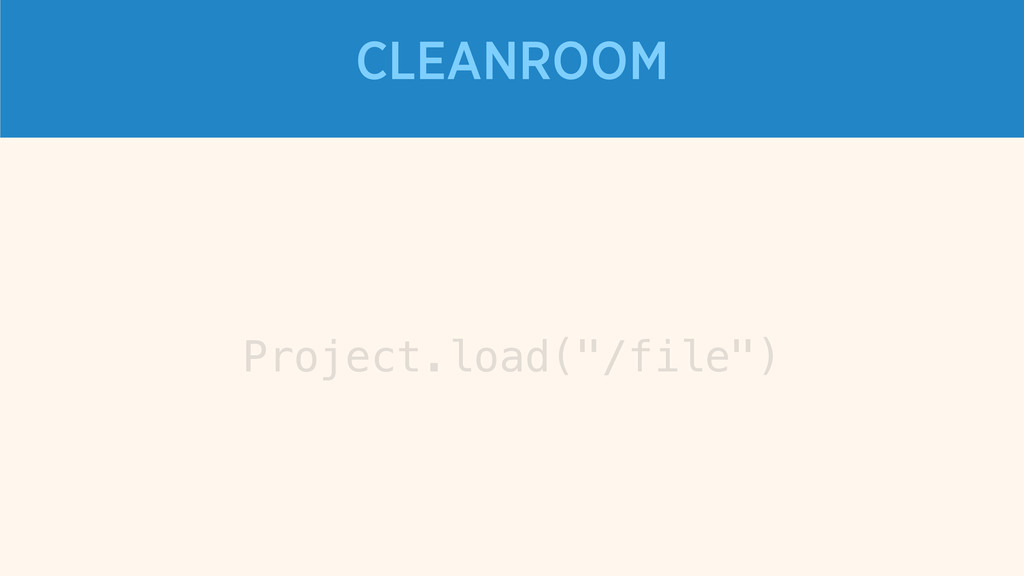 """CLEANROOM Project.load(""""/file"""")"""