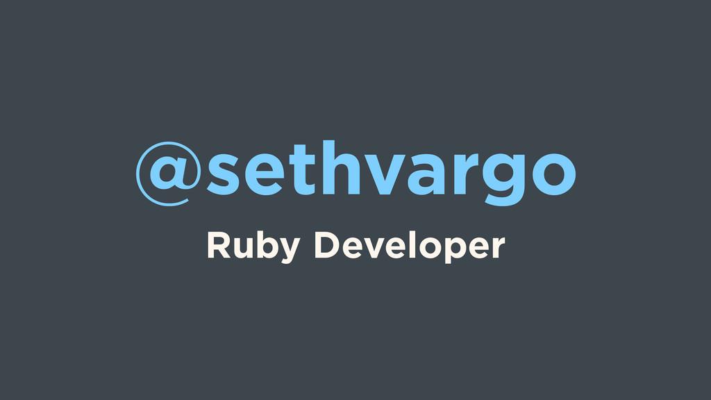 @sethvargo Ruby Developer