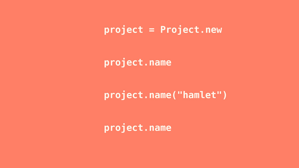 project = Project.new project.name project.name...