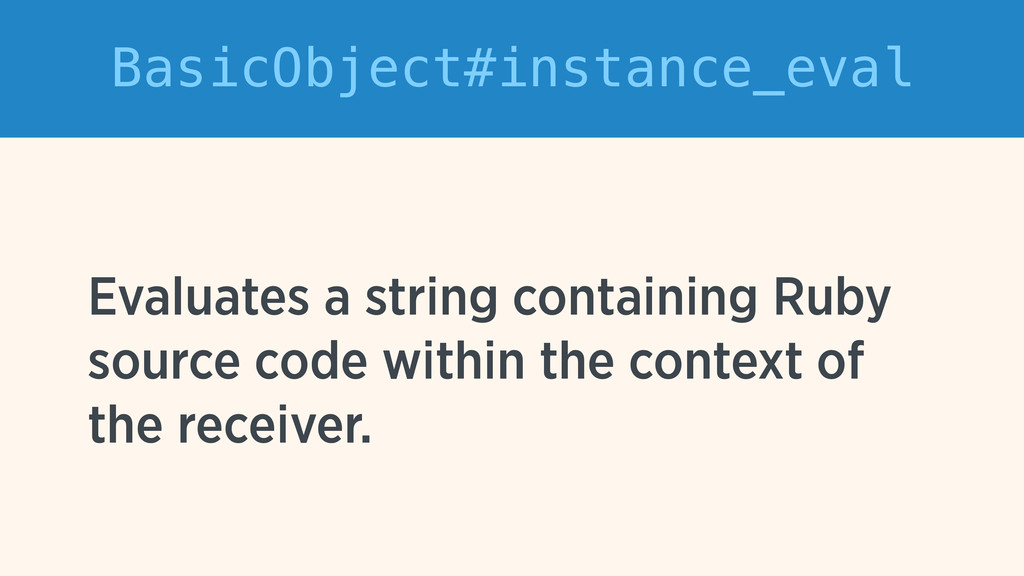 BasicObject#instance_eval Evaluates a string co...