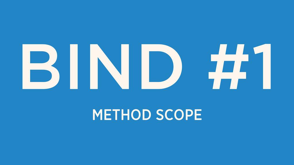 METHOD SCOPE BIND #1