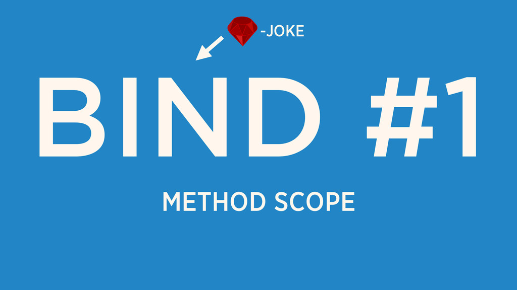 METHOD SCOPE BIND #1 -JOKE