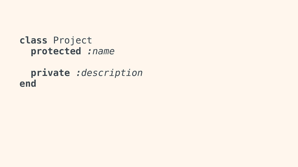 class Project protected :name private :descript...