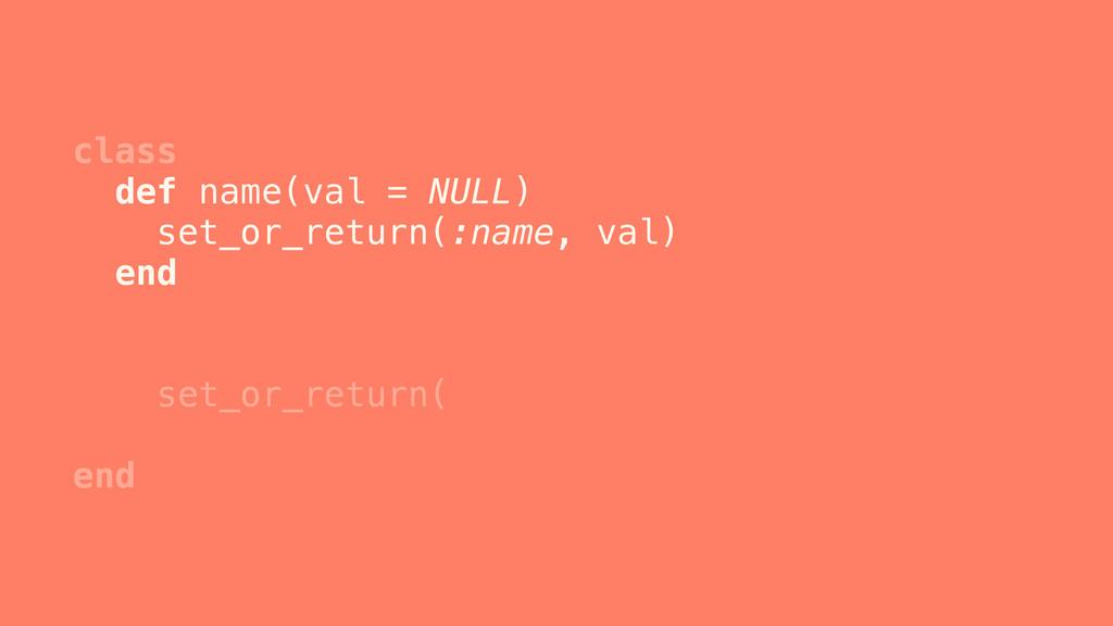 class set_or_return( set_or_return( end def nam...