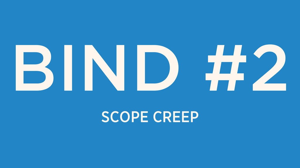 SCOPE CREEP BIND #2