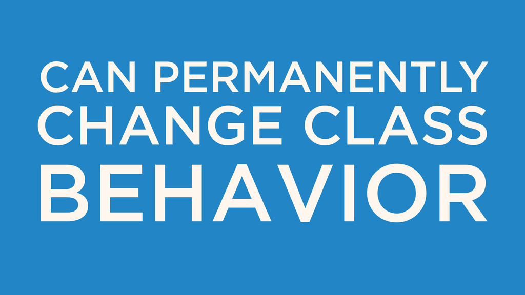 CAN PERMANENTLY CHANGE CLASS BEHAVIOR