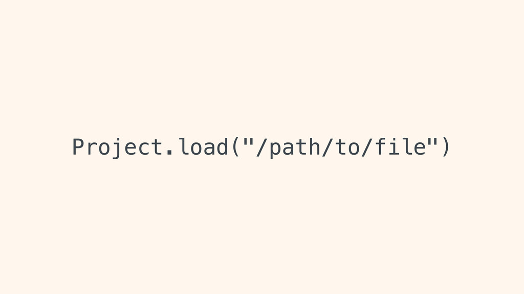 """Project.load(""""/path/to/file"""")"""