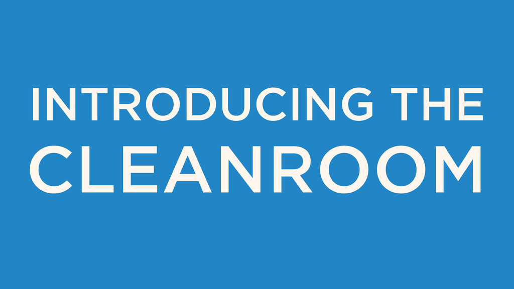 INTRODUCING THE CLEANROOM