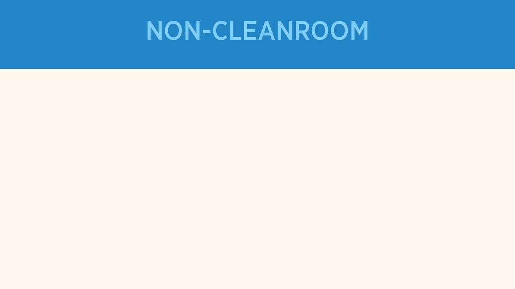 NON-CLEANROOM
