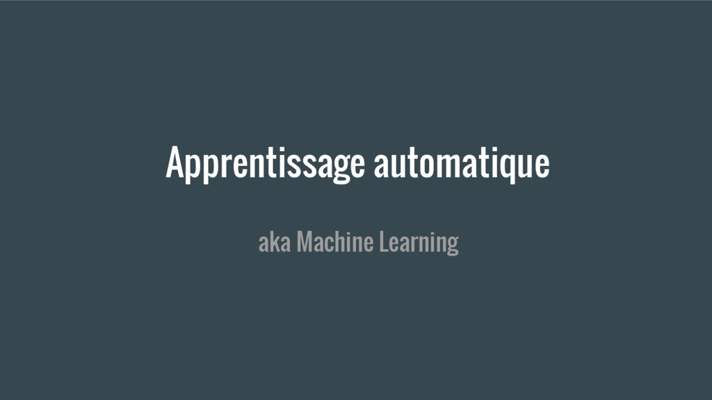 Apprentissage automatique aka Machine Learning