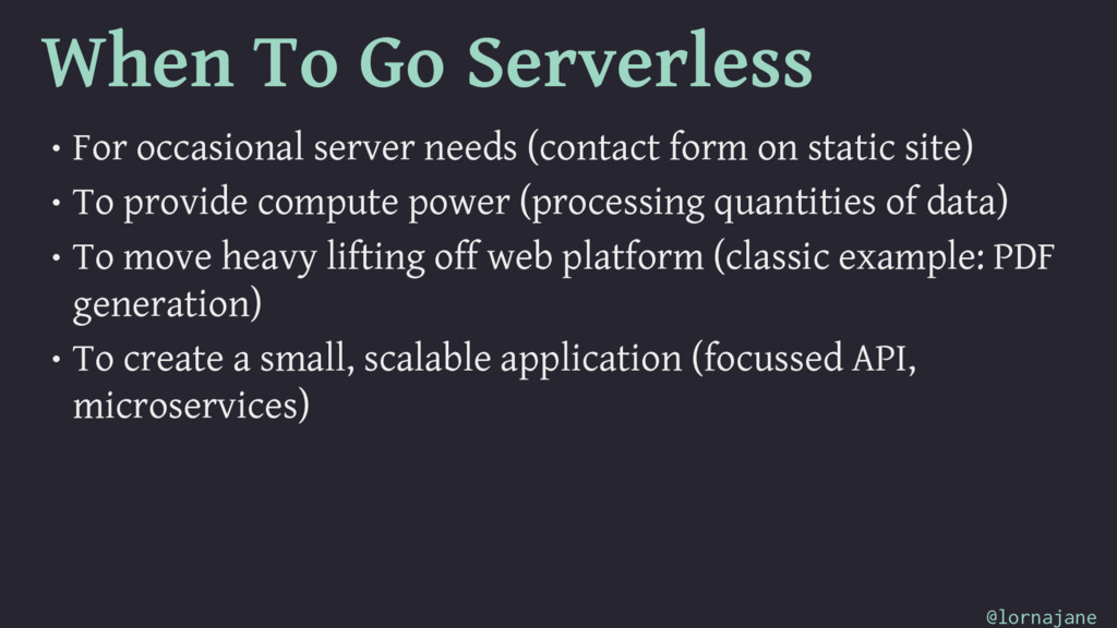 When To Go Serverless • For occasional server n...