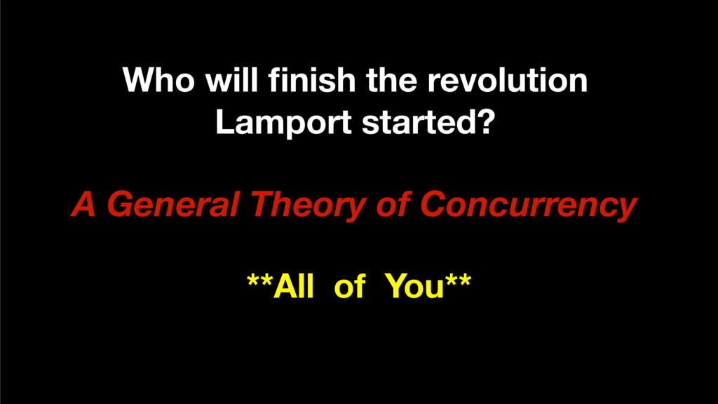 Who will finish the revolution Lamport started? ...