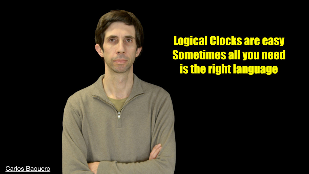 Logical Clocks are easy Sometimes all you need ...