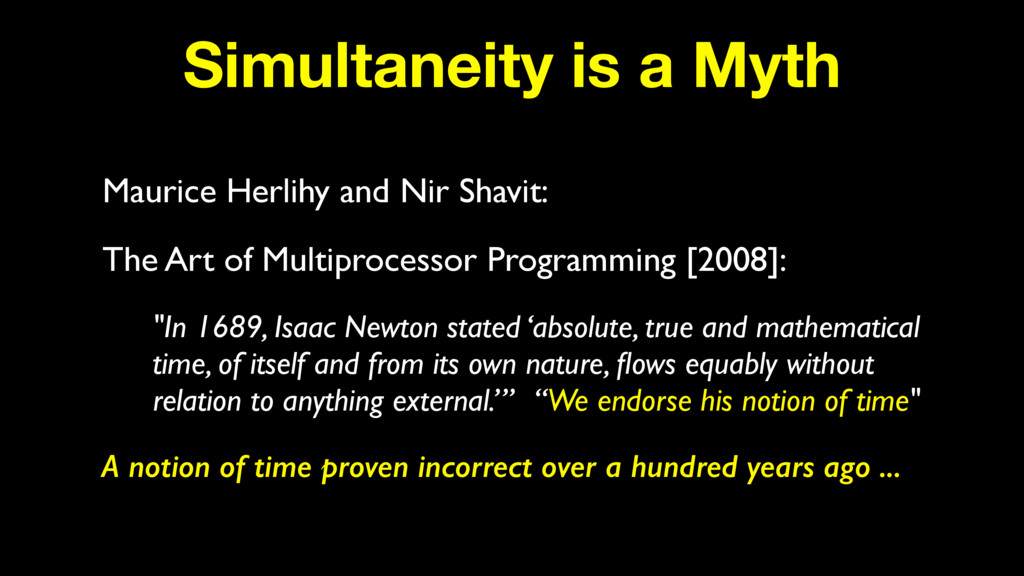 Simultaneity is a Myth Maurice Herlihy and Nir ...