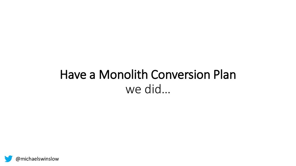 Have a Monolith Conversion Plan we did… @michae...