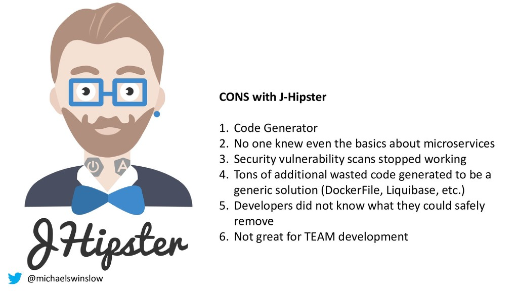 CONS with J-Hipster 1. Code Generator 2. No one...