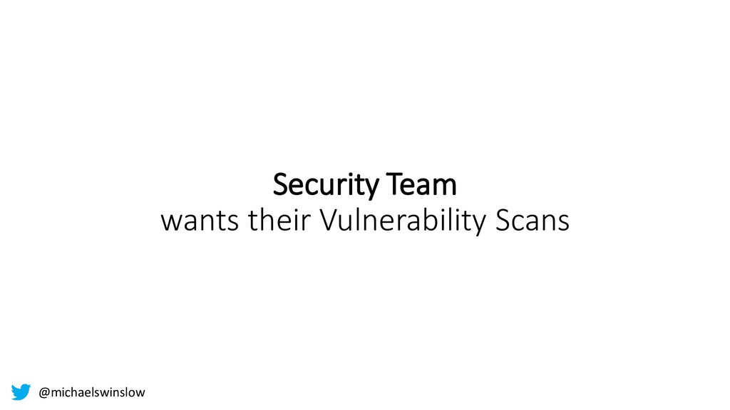 Security Team wants their Vulnerability Scans @...