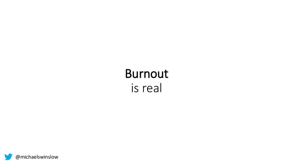 Burnout is real @michaelswinslow