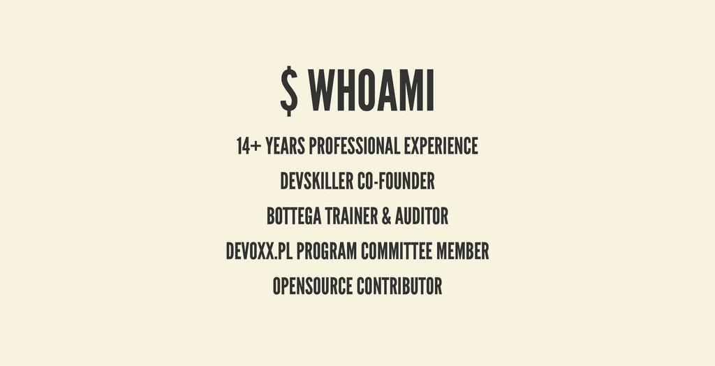 $ WHOAMI $ WHOAMI 14+ YEARS PROFESSIONAL EXPERI...