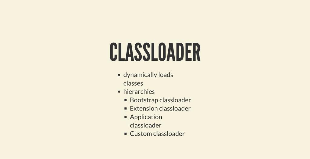 CLASSLOADER CLASSLOADER dynamically loads class...