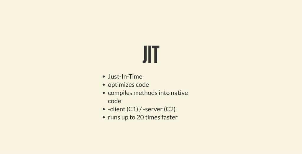 JIT JIT Just-In-Time optimizes code compiles me...